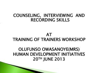 COUNSELING,  INTERVIEWING  AND RECORDING SKILLS AT TRAINING OF TRAINERS WORKSHOP OLUFUNSO OWASANOYE(MRS) HUMAN DEVELOPME