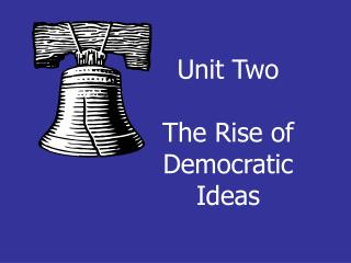 Unit Two The Rise of  Democratic Ideas