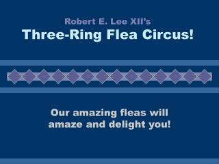 Robert E. Lee XII's Three-Ring Flea Circus!