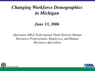 Changing Workforce Demographics in Michigan June 13, 2006