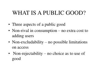 WHAT IS A PUBLIC GOOD?