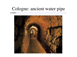 Cologne: ancient water pipe credits:  willkommeninkoeln.de/06kunst/kunst01e.htm