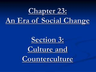 Chapter 23: An Era of Social Change Section 3: Culture and Counterculture