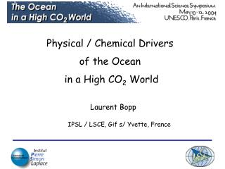 Physical / Chemical Drivers  of the Ocean  in a High CO 2  World