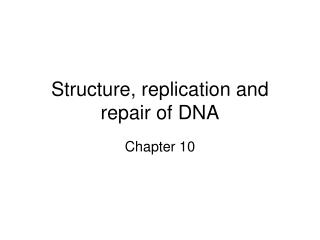 Structure, replication and repair of DNA