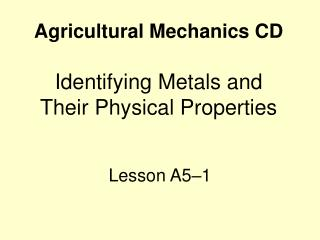Agricultural Mechanics CD Identifying Metals and Their Physical Properties