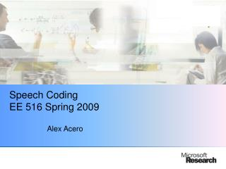 Speech Coding EE 516 Spring 2009