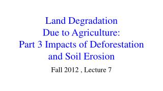 Land Degradation  Due to Agriculture: Part 3 Impacts of Deforestation and Soil Erosion