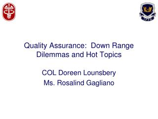 Quality Assurance:  Down Range Dilemmas and Hot Topics