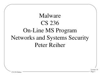 Malware CS 236 On-Line MS Program Networks and Systems Security  Peter Reiher