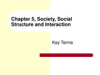 Chapter 5, Society, Social Structure and Interaction