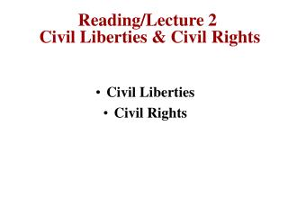 Reading/Lecture 2  Civil Liberties & Civil Rights