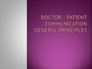 DOCTOR – PATIENT COMMUNICATION GENERAL PRINCIPLES