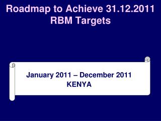 Roadmap to Achieve 31.12.2011 RBM Targets