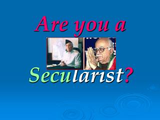 Are you a  Secu larist ?