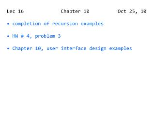 Lec 16             Chapter 10          Oct 25, 10  completion of recursion examples  HW # 4, problem 3  Chapter 10, user