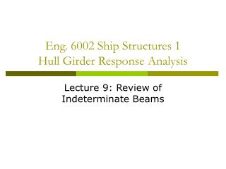 Eng. 6002 Ship Structures 1 Hull Girder Response Analysis