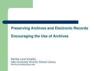 Preserving Archives and Electronic Records Encouraging the Use of Archives