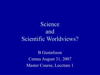 Science and Scientific Worldviews?