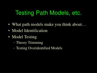 Testing Path Models, etc.