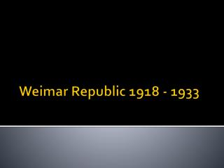 Weimar Republic 1918 - 1933