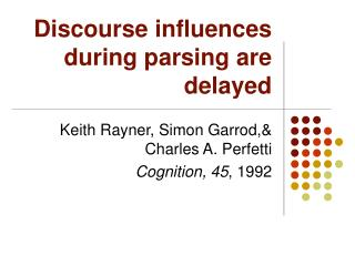 Discourse influences during parsing are delayed