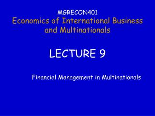 MGRECON401 Economics of International Business  and Multinationals LECTURE 9