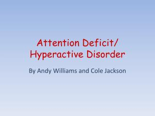 Attention Deficit/ Hyperactive Disorder