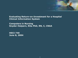 Evaluating Return-on-Investment for a Hospital Clinical Information System Computers in Nursing Snyder-Halpern, Rita PhD