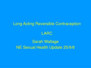 Long Acting Reversible Contraception LARC