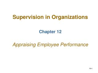 Supervision in Organizations Chapter 12 Appraising Employee Performance