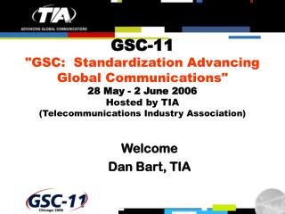 "GSC-11 ""GSC:  Standardization Advancing Global Communications"" 28 May - 2 June 2006 Hosted by TIA (Telecommunications I"