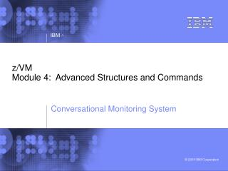 z/VM Module 4:  Advanced Structures and Commands