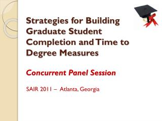 Strategies for Building  Graduate Student Completion and Time to Degree Measures  Concurrent Panel Session