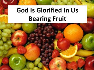 God Is Glorified In Us Bearing Fruit
