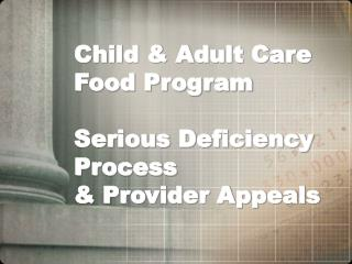 Child & Adult Care Food Program Serious Deficiency Process & Provider Appeals