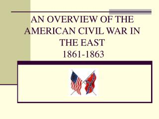 AN OVERVIEW OF THE AMERICAN CIVIL WAR IN THE EAST 1861-1863