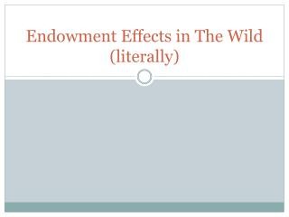 Endowment Effects in The Wild (literally)