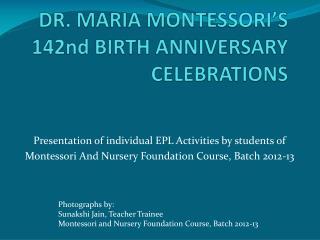 DR. MARIA MONTESSORI'S   142nd BIRTH ANNIVERSARY CELEBRATIONS