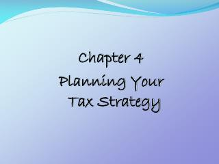 Chapter  4 Planning Your Tax Strategy