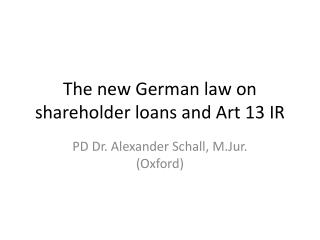 The  new  German law on shareholder loans and Art 13 IR