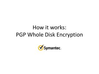 How it works:  PGP Whole Disk Encryption