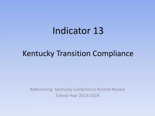 Indicator 13 Kentucky Transition Compliance