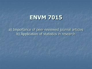 ENVM 7015 a) Importance of peer-reviewed journal articles b) Application of statistics in research