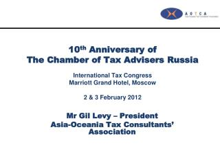 10 th  Anniversary of  The Chamber of Tax Advisers Russia International Tax Congress Marriott Grand Hotel, Moscow 2 &amp