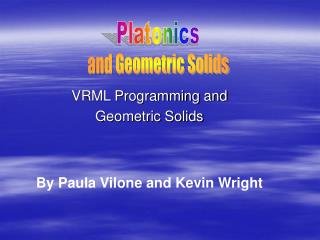 VRML Programming and  Geometric Solids By Paula Vilone and Kevin Wright