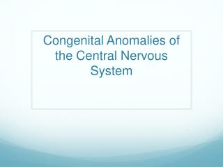Congenital Anomalies of the Central Nervous System