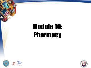 Module 10: Pharmacy