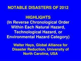 NOTABLE DISASTERS OF 2012 HIGHLIGHTS (In Reverse Chronological Order Within Each Natural Hazard, Technological Hazard, o