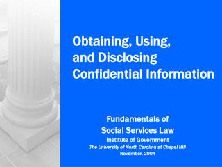 Obtaining, Using,  and Disclosing Confidential Information
